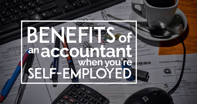 benefits of an accountant when you';re self employed